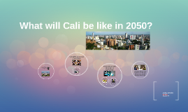 What will Cali be like in 2050?