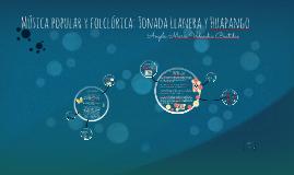 Música popular y folclórica: Tonada llanera y Huapango