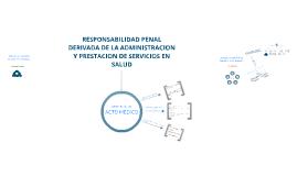 Copy of Responsabilidad Penal derivada del Acto Medico. Parte Especial