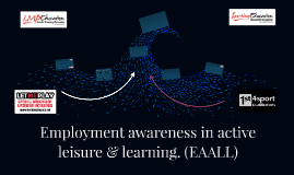 Employment awareness in active leisure & learning. (EAALL)