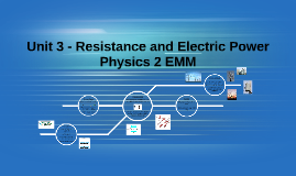 Physics 2 EMM - Unit 3 - Resistance and Electric Power