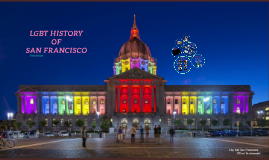 LGBT HISTORY OF SAN FRANCISCO