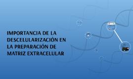 Copy of IMPORTANCIA DE LA DESCELULARIZACIÓN EN LA PREPARACIÓN DE MAT