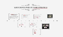 Copy of SOLUCIONES PARA EL NARCOTRAFICO