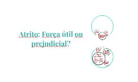 Copy of Atrito: Força útil ou prejudicial?