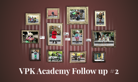 VPK Academy Follow up #2