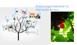 Copy of Biotecnología tradicional: La fabricación del vino.