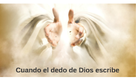 Cuando el Dedo de Dios Escribe
