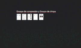 Copy of Ensayo de compresión y Ensayo de chispa
