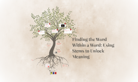 """Finding the Word Within a Word"": Using Stems to Unlock Mean"