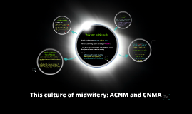 A Midwifery Community: ACNM and CNMA