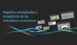 Aspectos conceptuales y estadísticos de los indicadores econ