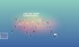 Copy of LINEA DEL TIEMPO ADMINISTRATIVO