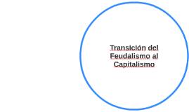 Transición del Feudalismo al Capitalismo