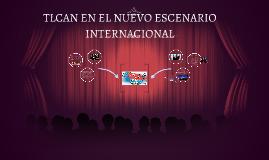 TLCAN EN EL NUEVO ESCENARIO  INTERNACIONAL