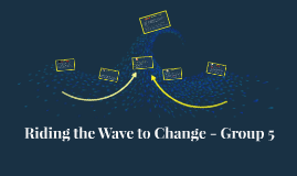 Riding the Wave to Change - Group 5