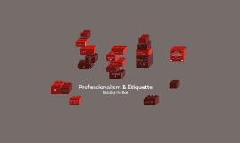 Copy of Professionalism & Etiquette