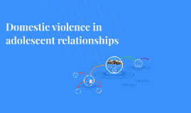 Domestic violence in adolescent relationships