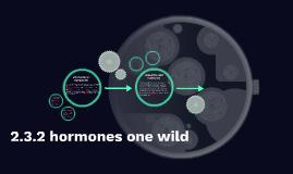 2.3.2 hormones one wild