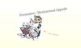 Persuasion - Motivational Appeals