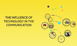 THE INFLUENCE OF TECHNOLOGY IN THE COMMUNICATION