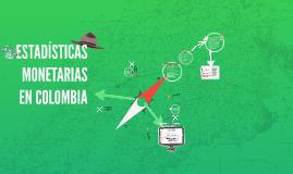 ESTADÍSTICAS MONETARIAS EN COLOMBIA
