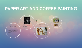 Copy of PAPER ART AND COFFEE PAINTING
