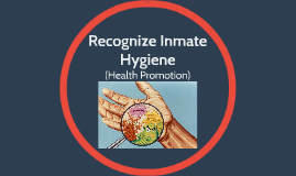 Copy of Recognize Inmate Hygiene