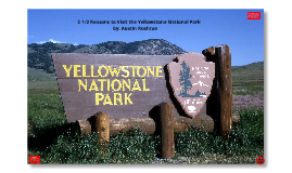 5 1/2 Reasons to Visit the Yellowstone National Park