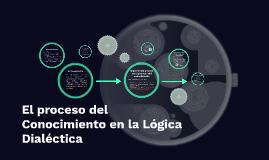 El proceso del Conocimiento en la Lógica Dialéctica