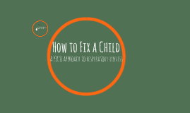 How to Fix a Child