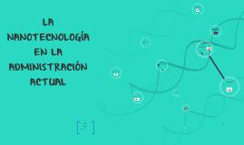 Copy of LA NANOTECNOLOGÍA EN LA ADMINISTRACIÓN ACTUAL