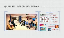 QUAN EL DOLOR NO MARXA ...