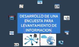 Copy of Desarrollo de una encuesta para levantamiento de información