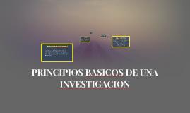 Copy of PRINCIPIOS BASICOS DE UNA INVESTIGACION