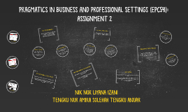 PRAGMATICS IN BUSINESS AND PROFESSIONAL SETTINGS (EPC541):