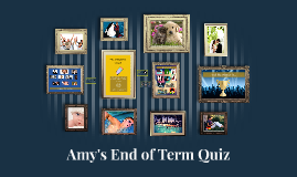 Amy's End of Term Quiz