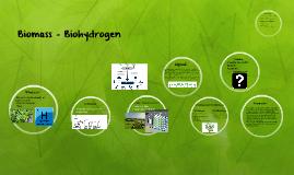 Biomass - Biohydrogen