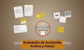 Copy of Bromación de Acetamida, Anilina y Anisol.