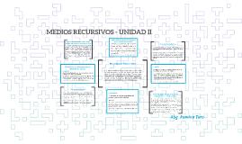 MEDIOS RECURSIVOS - UNIDAD II
