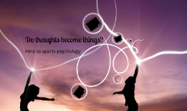 Do thoughts become things?