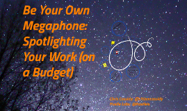 Be Your Own Megaphone: Spotlighting Your Work (on a Budget)
