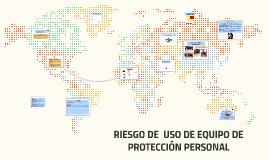 RIESGO DE  USO DE EQUIPO DE PROTECCION PERSONAL
