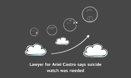 Lawyer for Ariel Castro says suicide watch was needed