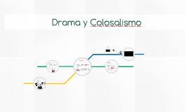 Drama y Colosalismo