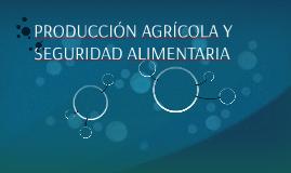 PRODUCCIÓN AGRÍCOLA Y SEGURIDAD ALIMENTARIA