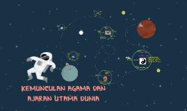 Copy of KEMUNCULAN AGAMA DAN AJARAN UTAMA DUNIA