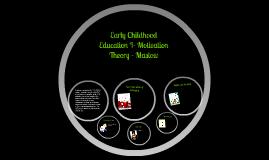 Early Childhood Education I- Motivation Theory - Maslow