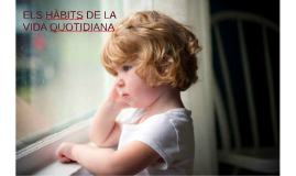 ELS HÀBITS DE LA VIDA QUOTIDIANA