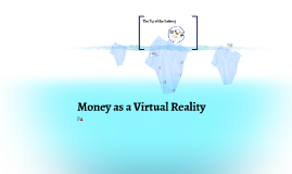 Money as a Virtual Reality